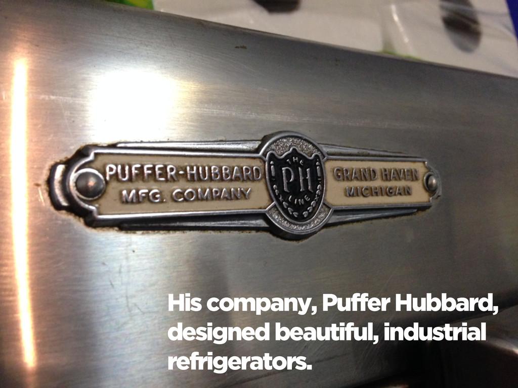 His company, Puffer Hubbard, designed beautiful...