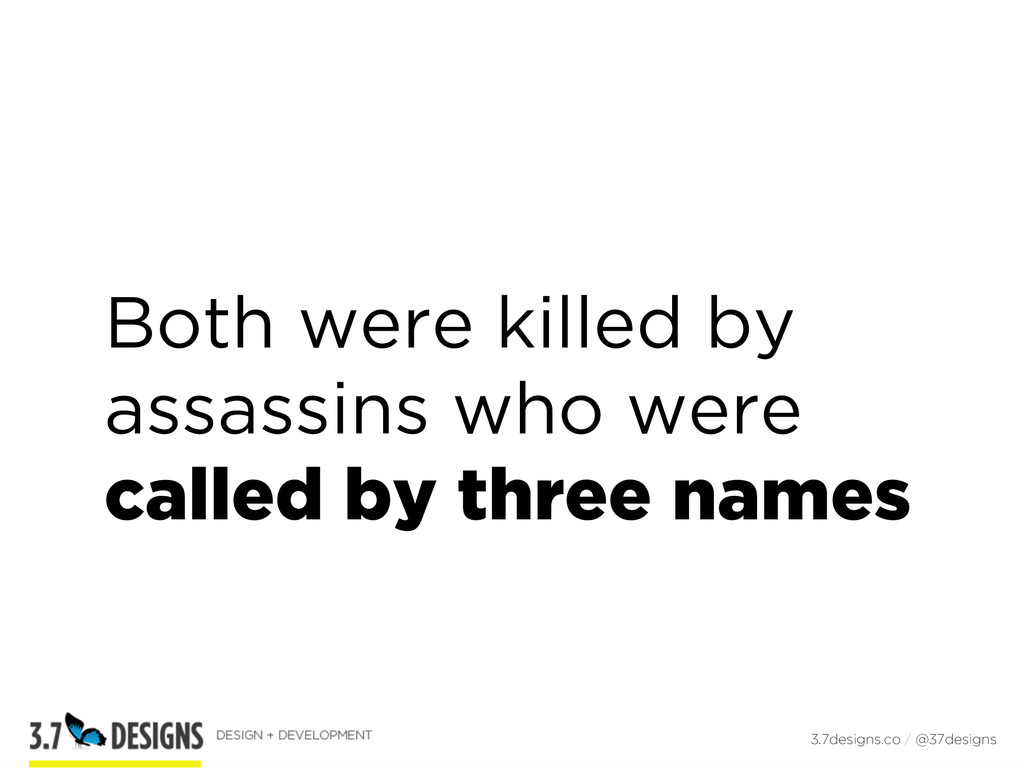 Both were killed by assassins who were called b...