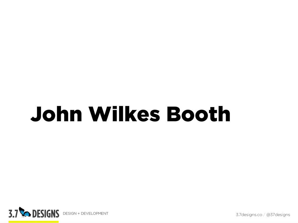 John Wilkes Booth 3.7designs.co / @37designs