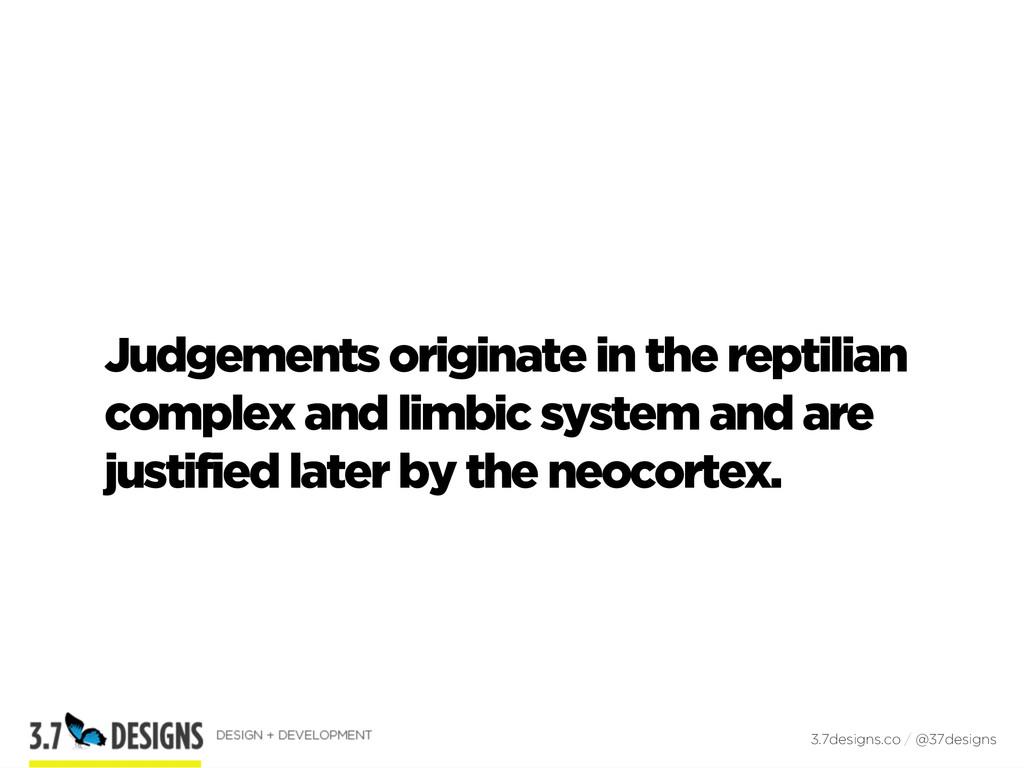 Judgements originate in the reptilian complex a...
