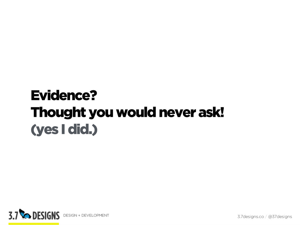 Evidence? Thought you would never ask! (yes I d...