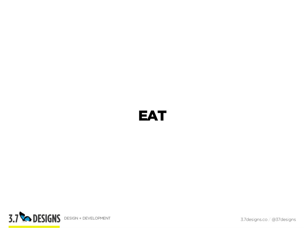 EAT 3.7designs.co / @37designs