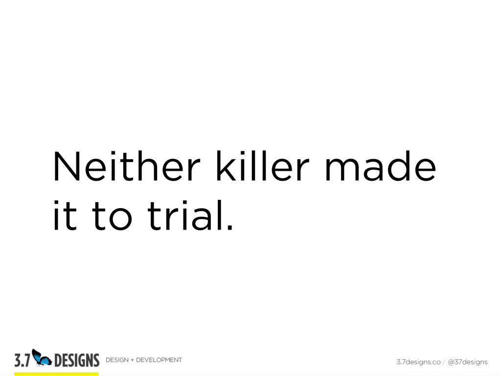 Neither killer made it to trial. 3.7designs.co ...