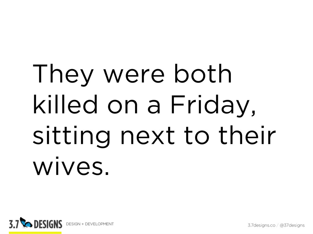 They were both killed on a Friday, sitting next...