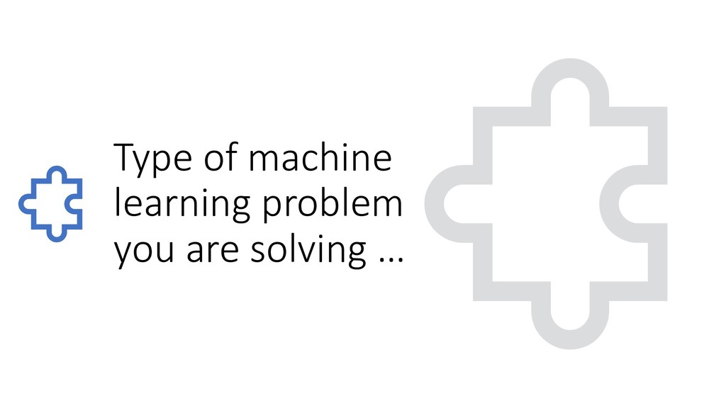 Type of machine learning problem you are solvin...