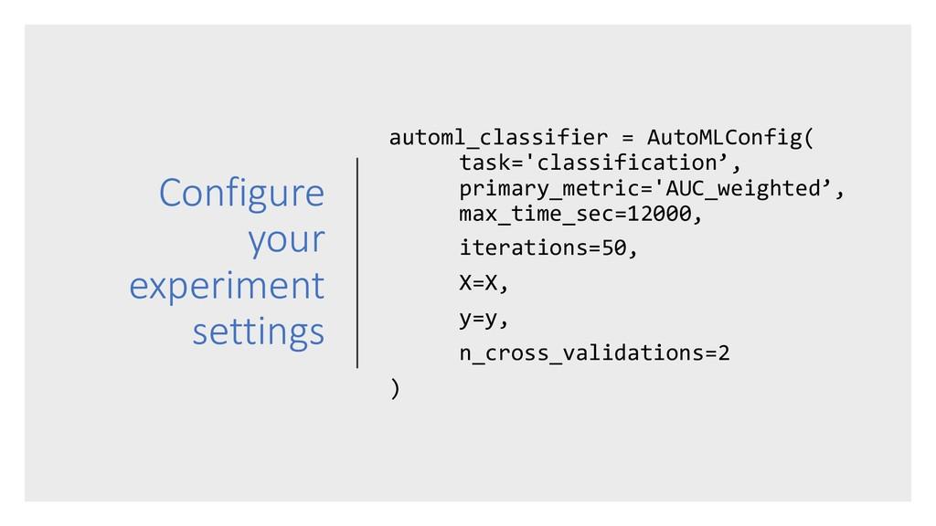 Configure your experiment settings automl_class...