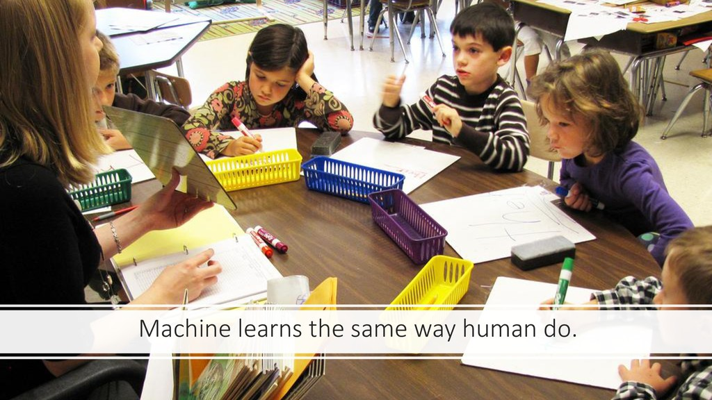 Machine learns the same way human do.