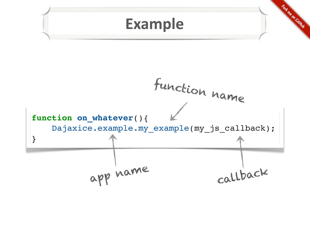 Example function on_whatever(){ Dajaxice.exampl...
