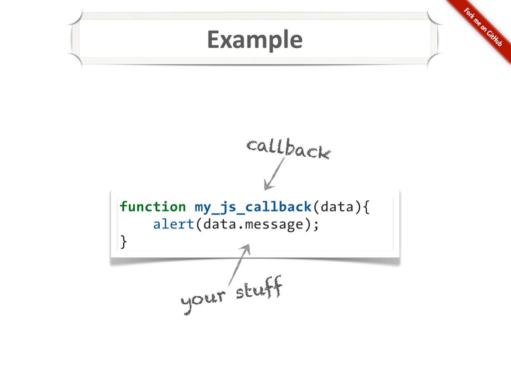 Example function my_js_callback(data){ alert(da...