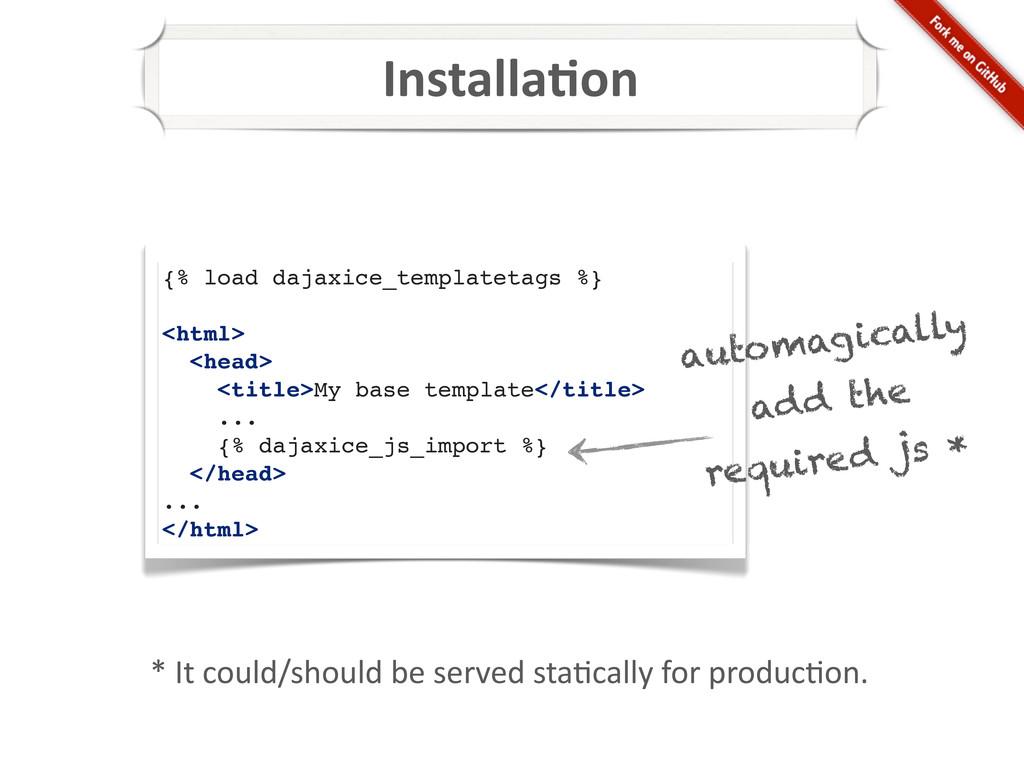 Installa:on {% load dajaxice_templatetags %} <h...