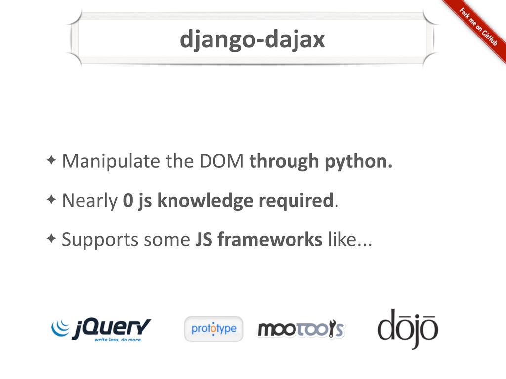 django-‐dajax ✦ Manipulate the DOM ...