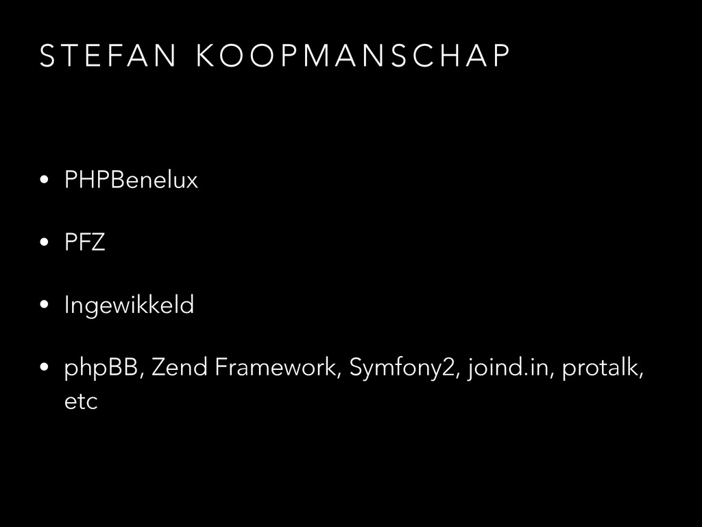 S T E FA N K O O P M A N S C H A P • PHPBenelux...