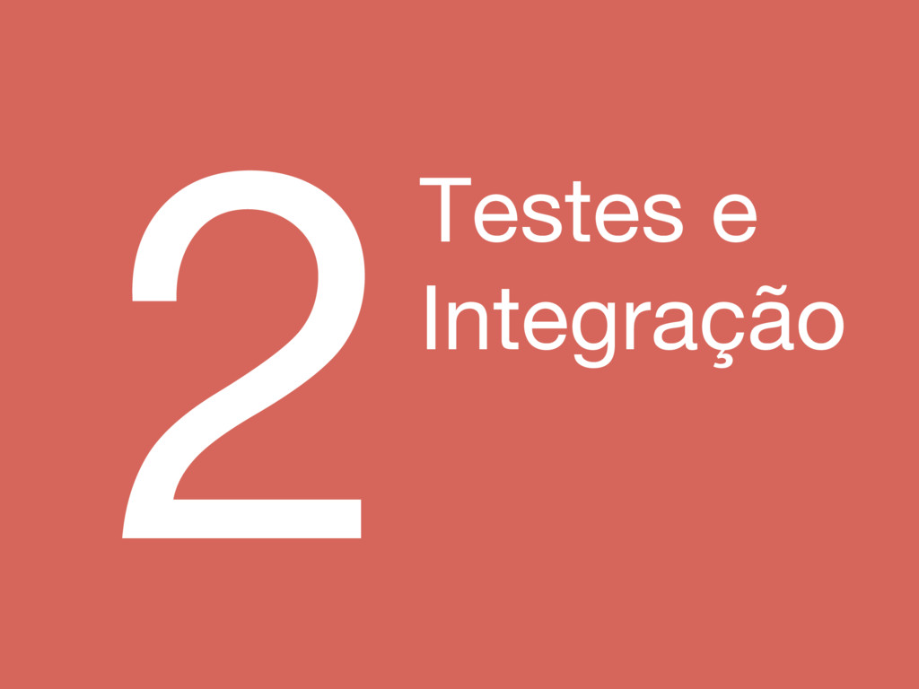 2Testes e Integração