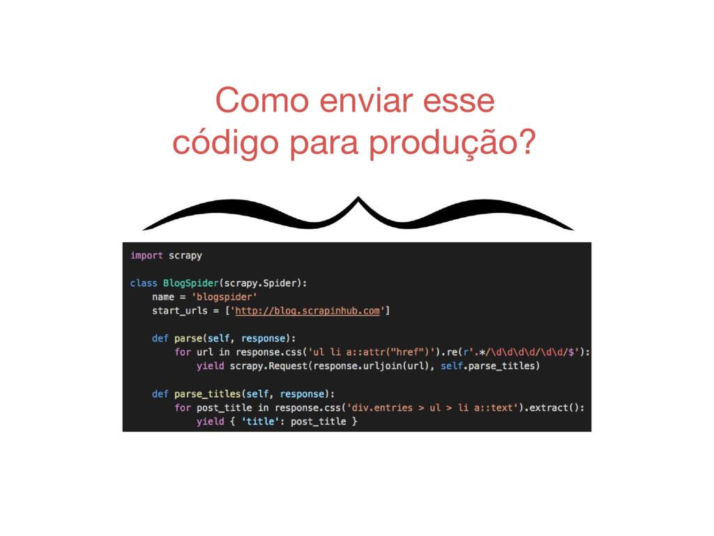 Como enviar esse código para produção?