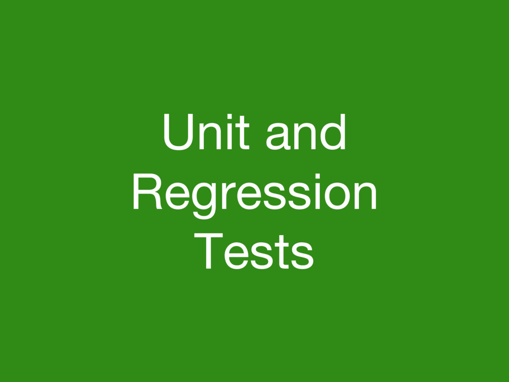 Unit and Regression Tests