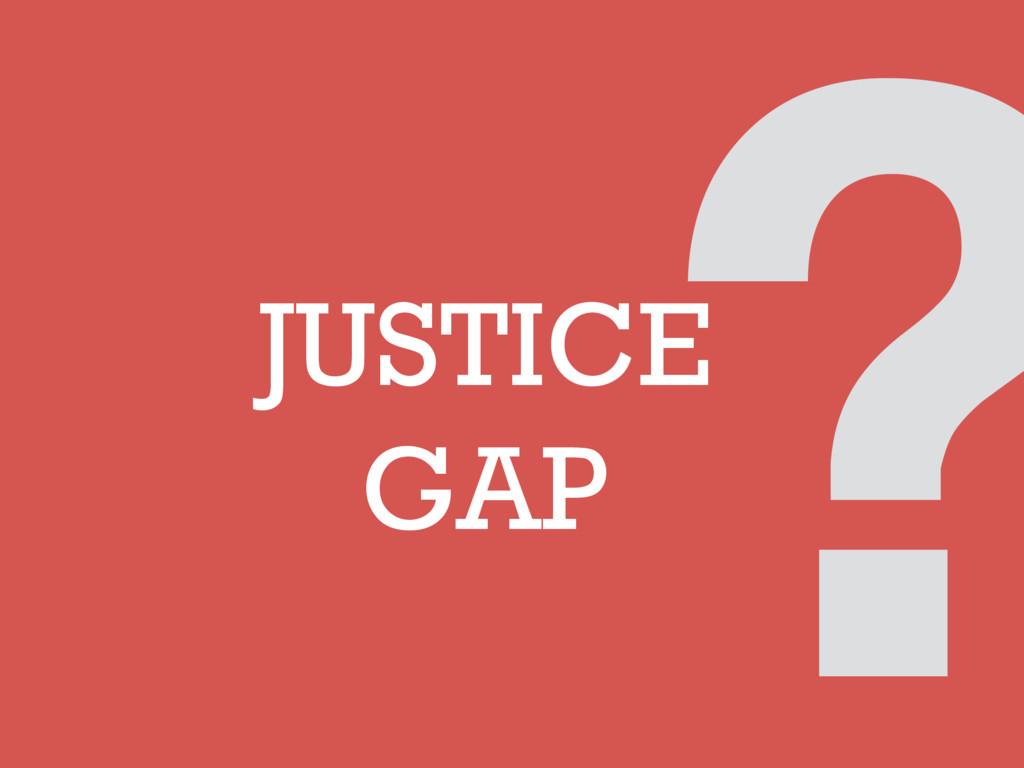 JUSTICE GAP ?