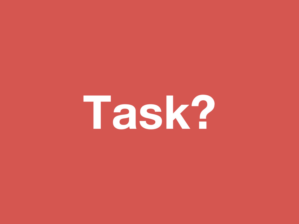 Task?