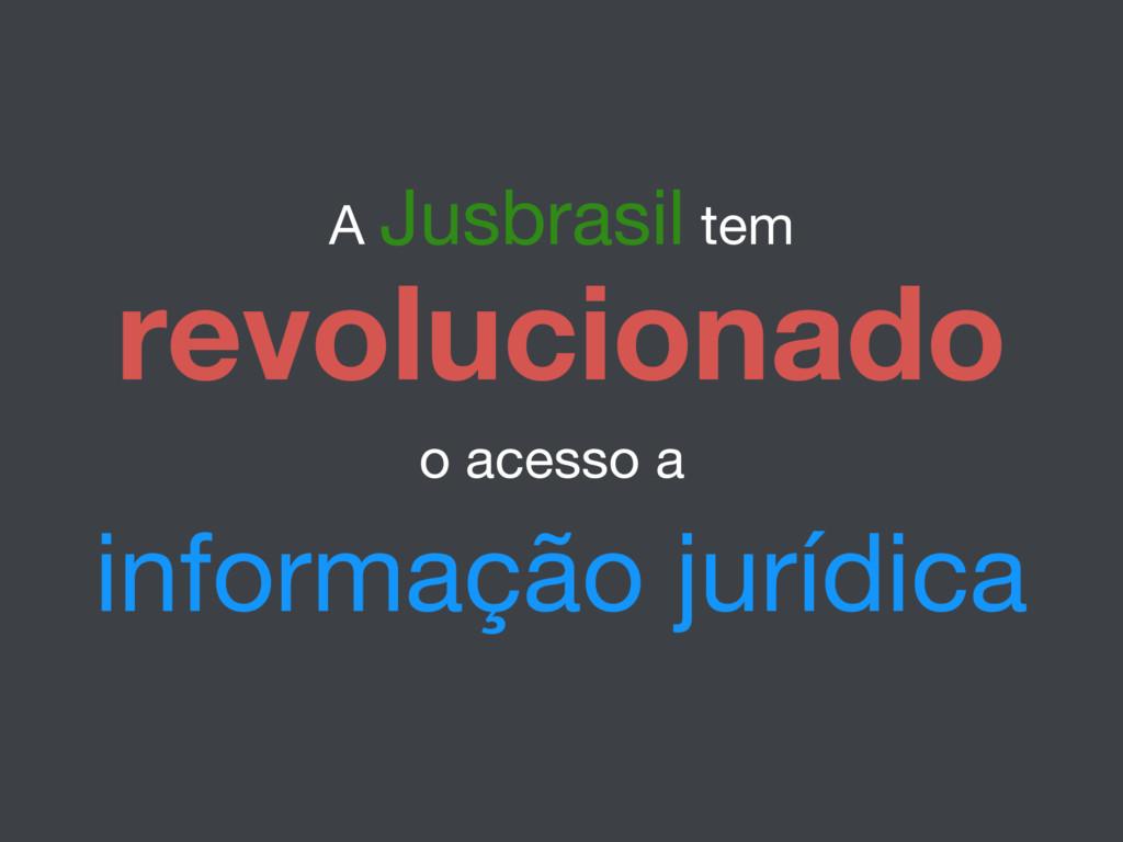 A Jusbrasil tem revolucionado o acesso a inform...