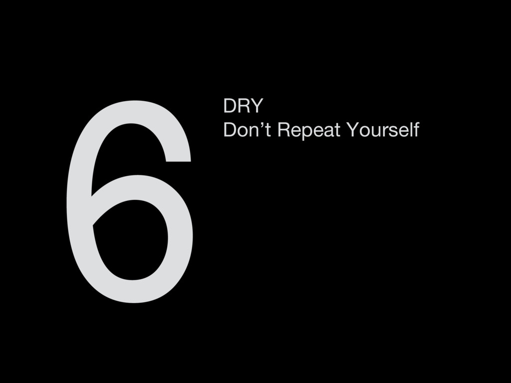 DRY Don't Repeat Yourself 6