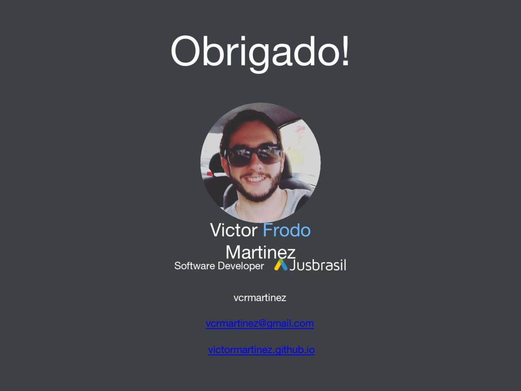 Obrigado! Victor Frodo Martinez Software Develo...