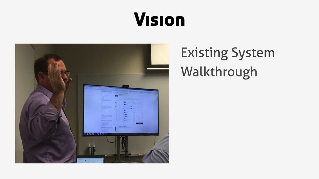 Vision Existing System Walkthrough