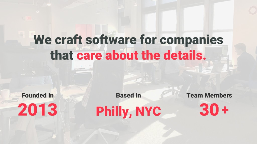 + + + + + + + + + + Founded in 2013 We craft so...