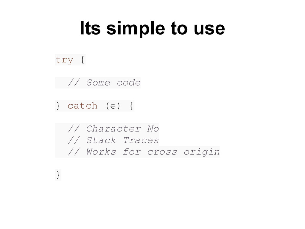 try { // Some code } catch (e) { // Character N...