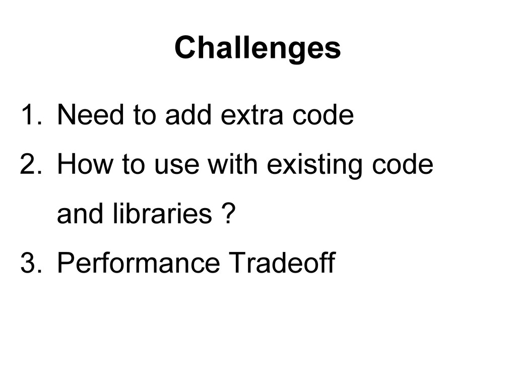 Challenges 1. Need to add extra code 2. How to ...