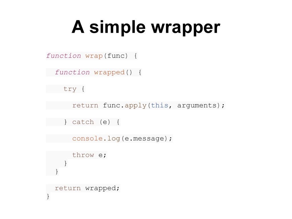 function wrap(func) { function wrapped() { try ...