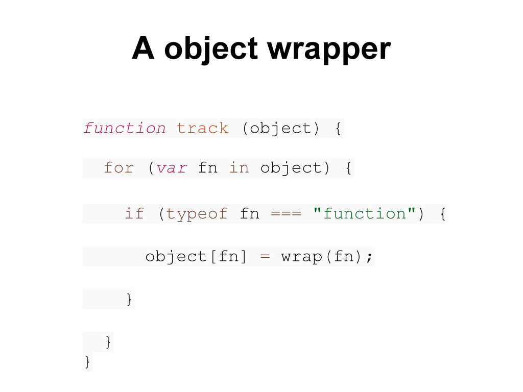 function track (object) { for (var fn in object...