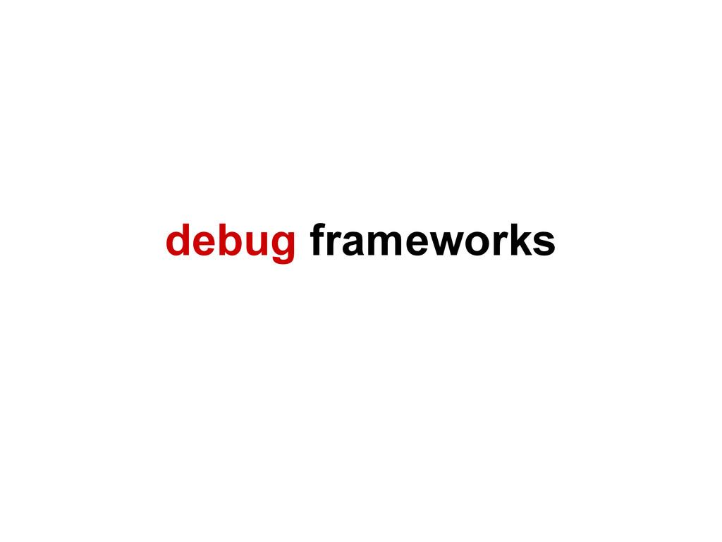 debug frameworks