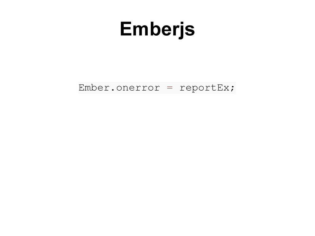 Ember.onerror = reportEx; Emberjs