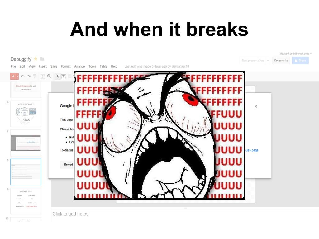 And when it breaks