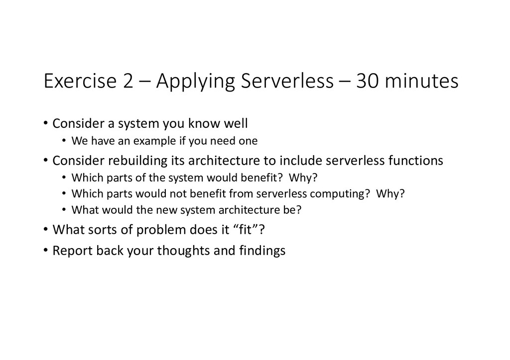 Exercise 2 – Applying Serverless – 30 minutes •...