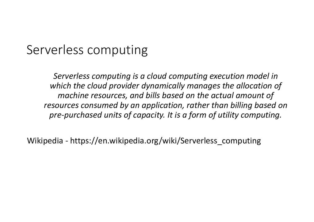 Serverless computing Serverless computing is a ...