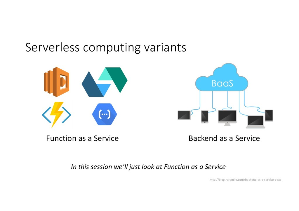 Serverless computing variants Function as a Ser...