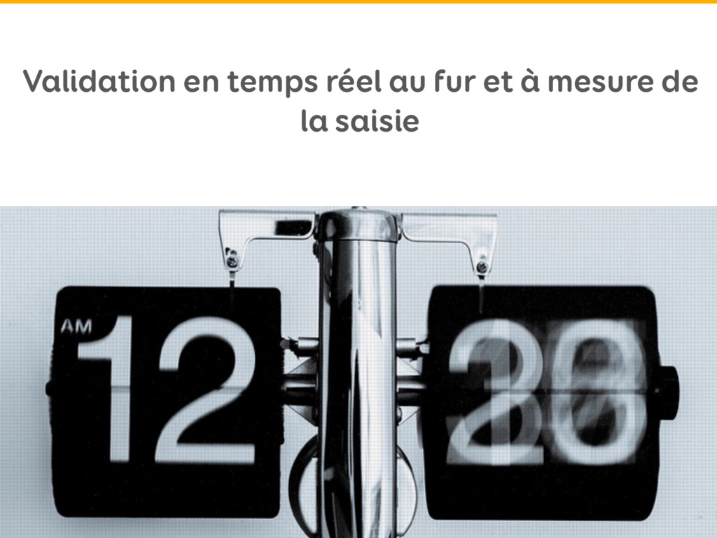 Validation en temps réel au fur et à mesure de ...