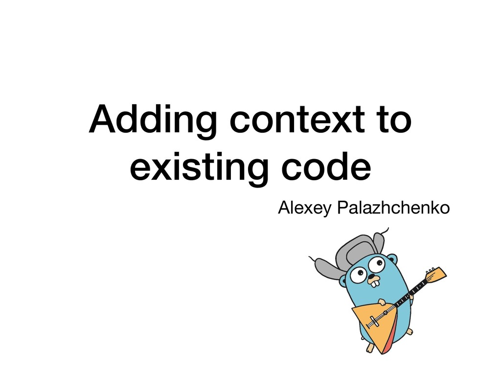 Adding context to existing code Alexey Palazhch...
