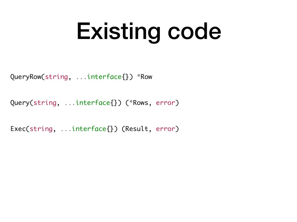 Existing code QueryRow(string, ...interface{}) ...