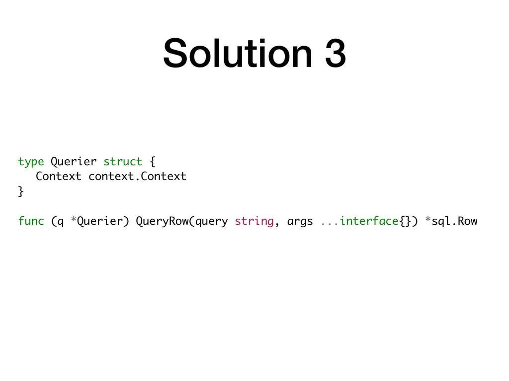 Solution 3 type Querier struct { Context contex...