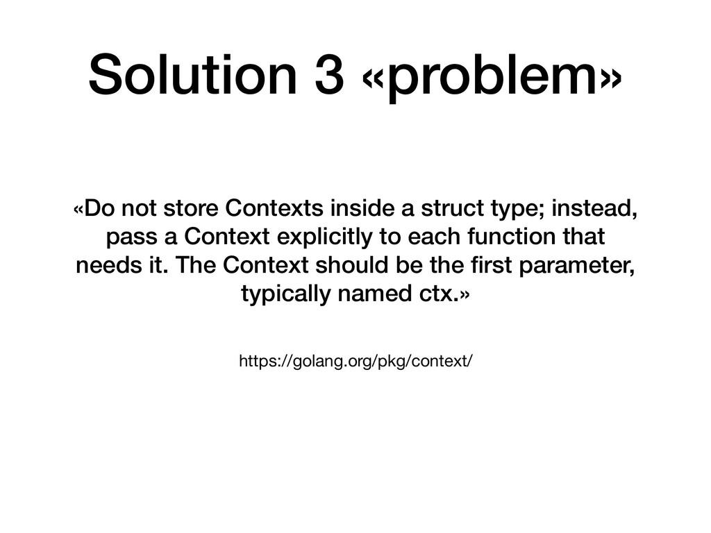 https://golang.org/pkg/context/ «Do not store C...