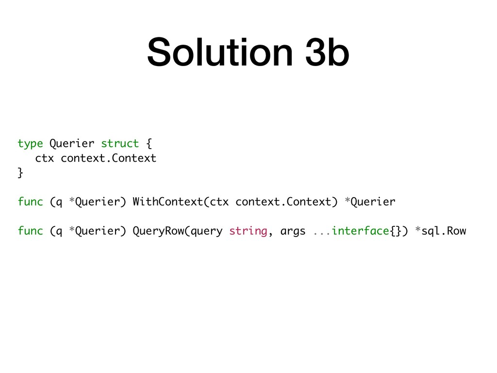 Solution 3b type Querier struct { ctx context.C...