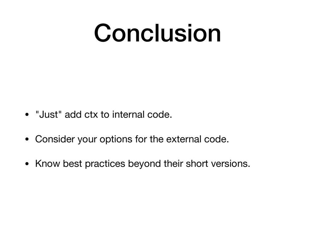 """Conclusion • """"Just"""" add ctx to internal code. •..."""