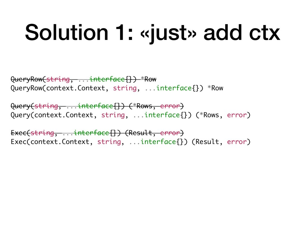 Solution 1: «just» add ctx QueryRow(string, ......