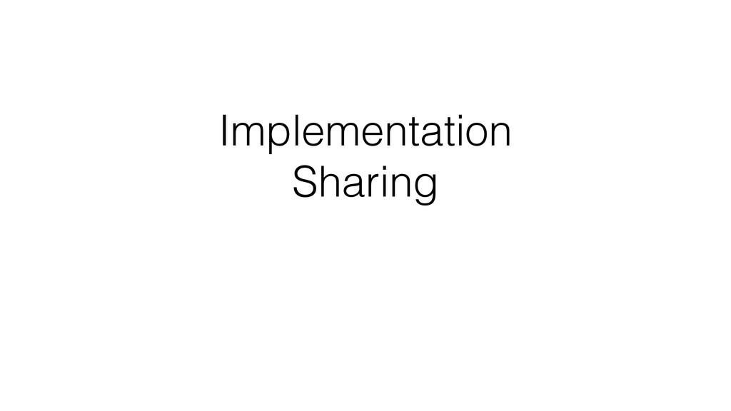 Implementation Sharing