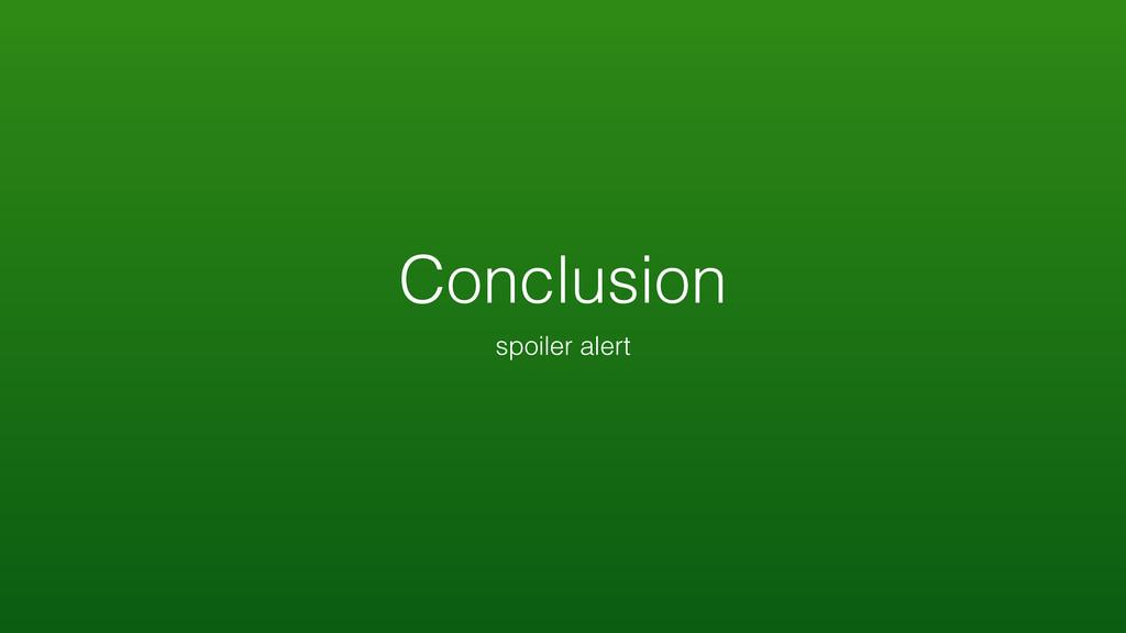 Conclusion spoiler alert