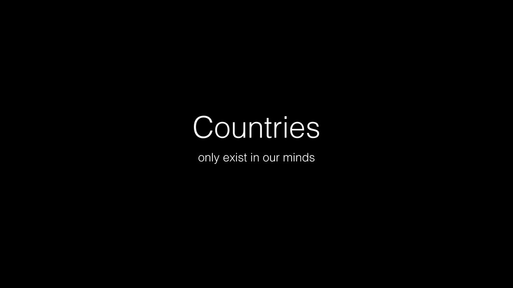 Countries only exist in our minds