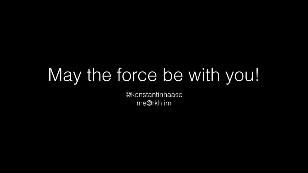 May the force be with you! @konstantinhaase me@...