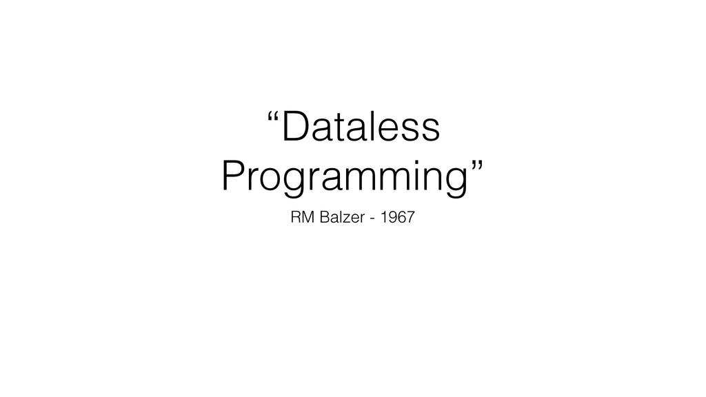 """Dataless Programming"" RM Balzer - 1967"