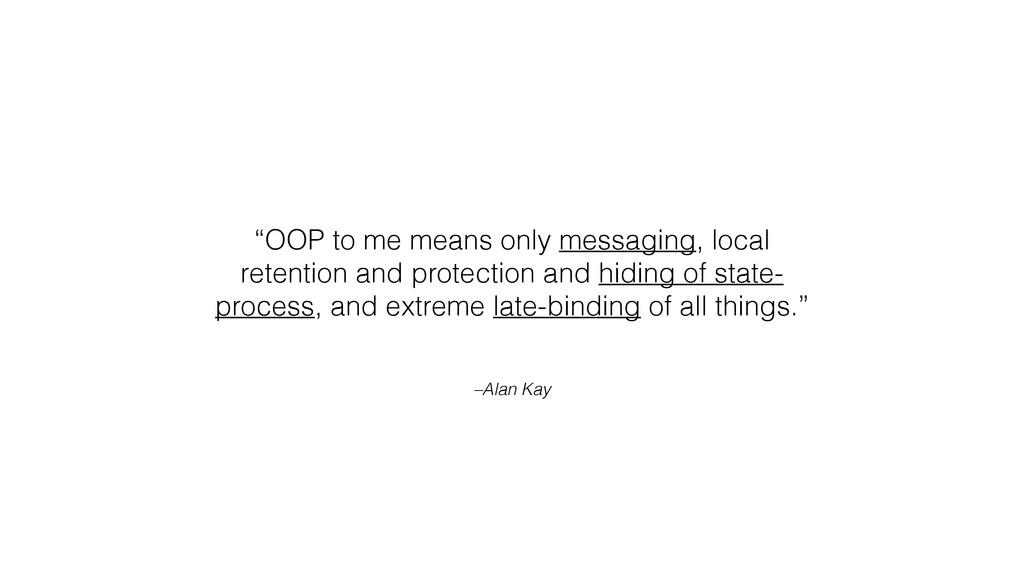 """–Alan Kay """"OOP to me means only messaging, loca..."""